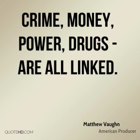 Crime, money, power, drugs - are all linked.