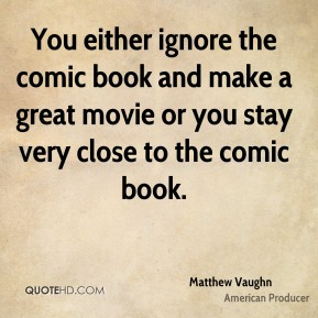 You either ignore the comic book and make a great movie or you stay very close to the comic book.