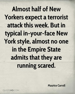 Maurice Carroll  - Almost half of New Yorkers expect a terrorist attack this week. But in typical in-your-face New York style, almost no one in the Empire State admits that they are running scared.