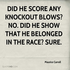 Did he score any knockout blows? No. Did he show that he belonged in the race? Sure.