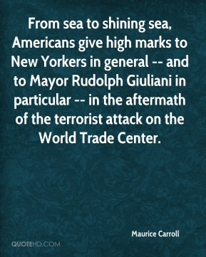 Maurice Carroll  - From sea to shining sea, Americans give high marks to New Yorkers in general -- and to Mayor Rudolph Giuliani in particular -- in the aftermath of the terrorist attack on the World Trade Center.
