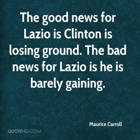 Maurice Carroll  - The good news for Lazio is Clinton is losing ground. The bad news for Lazio is he is barely gaining.