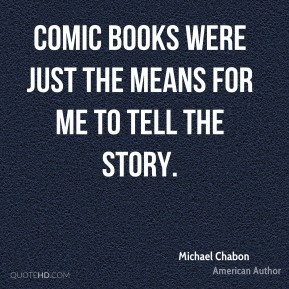 Comic books were just the means for me to tell the story.