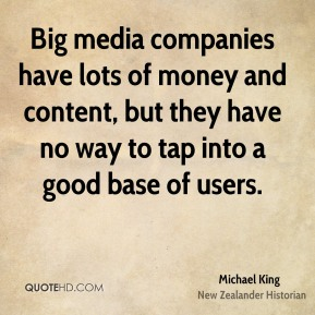 Michael King - Big media companies have lots of money and content, but they have no way to tap into a good base of users.