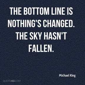 The bottom line is nothing's changed. The sky hasn't fallen.