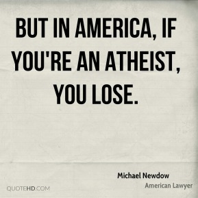 But in America, if you're an atheist, you lose.