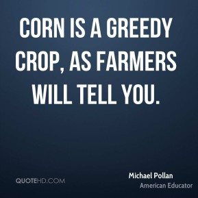 Corn is a greedy crop, as farmers will tell you.