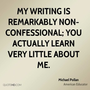 My writing is remarkably non-confessional; you actually learn very little about me.