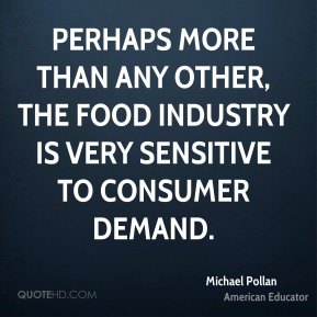 Perhaps more than any other, the food industry is very sensitive to consumer demand.