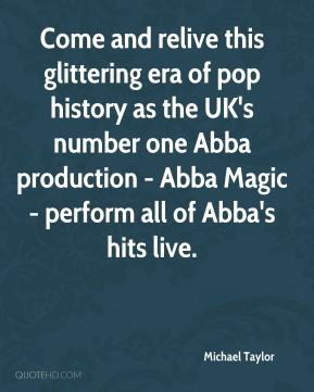Michael Taylor  - Come and relive this glittering era of pop history as the UK's number one Abba production - Abba Magic - perform all of Abba's hits live.