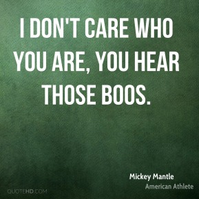 I don't care who you are, you hear those boos.