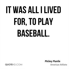 It was all I lived for, to play baseball.