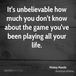 It's unbelievable how much you don't know about the game you've been playing all your life.