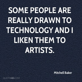 Mitchell Baker - Some people are really drawn to technology and I liken them to artists.