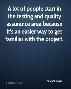 A lot of people start in the testing and quality assurance area because it's an easier way to get familiar with the project.