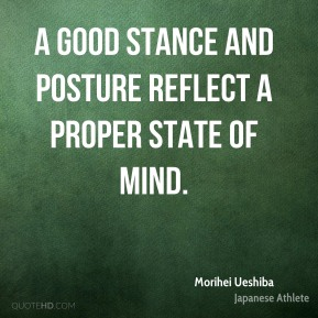 A good stance and posture reflect a proper state of mind.