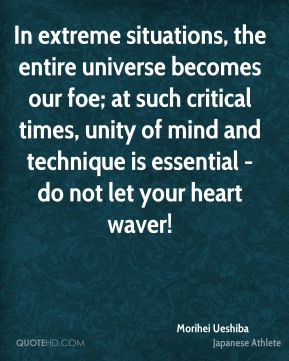 In extreme situations, the entire universe becomes our foe; at such critical times, unity of mind and technique is essential - do not let your heart waver!