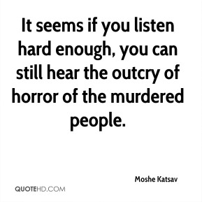 It seems if you listen hard enough, you can still hear the outcry of horror of the murdered people.