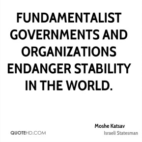 Fundamentalist governments and organizations endanger stability in the world.