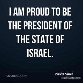 I am proud to be the president of the state of Israel.