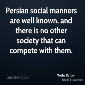 Persian social manners are well known, and there is no other society that can compete with them.