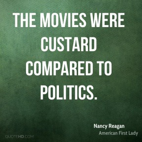 The movies were custard compared to politics.