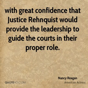 with great confidence that Justice Rehnquist would provide the leadership to guide the courts in their proper role.