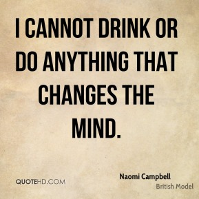 I cannot drink or do anything that changes the mind.