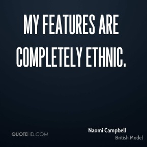 My features are completely ethnic.