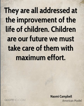 They are all addressed at the improvement of the life of children. Children are our future we must take care of them with maximum effort.