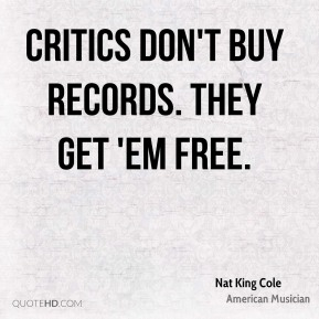 Nat King Cole - Critics don't buy records. They get 'em free.