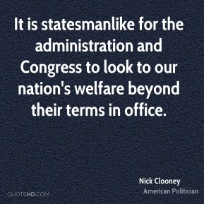 It is statesmanlike for the administration and Congress to look to our nation's welfare beyond their terms in office.