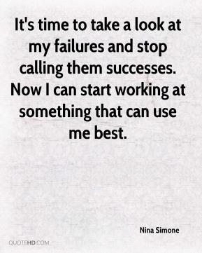 It's time to take a look at my failures and stop calling them successes. Now I can start working at something that can use me best.