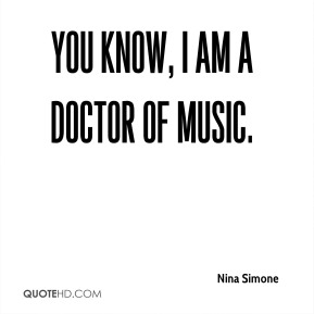 You know, I am a doctor of music.