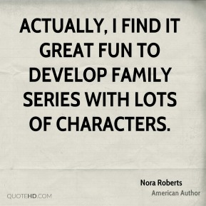 Actually, I find it great fun to develop family series with lots of characters.