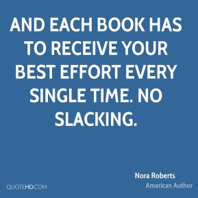 And each book has to receive your best effort every single time. No slacking.