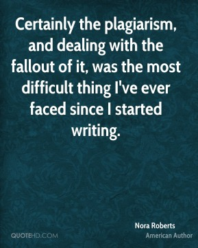 Certainly the plagiarism, and dealing with the fallout of it, was the most difficult thing I've ever faced since I started writing.