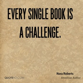 Every single book is a challenge.