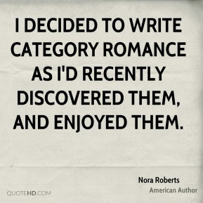 I decided to write category romance as I'd recently discovered them, and enjoyed them.