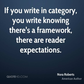 If you write in category, you write knowing there's a framework, there are reader expectations.
