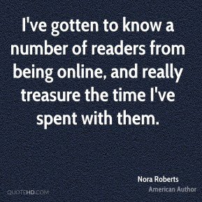 I've gotten to know a number of readers from being online, and really treasure the time I've spent with them.