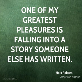 One of my greatest pleasures is falling into a story someone else has written.