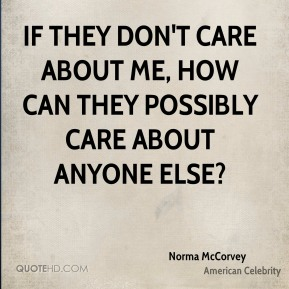 If they don't care about me, how can they possibly care about anyone else?