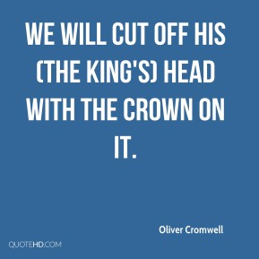 We will cut off his (the king's) head with the crown on it.