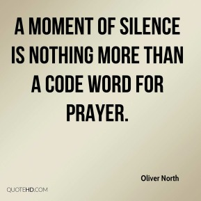 Oliver North  - a moment of silence is nothing more than a code word for prayer.