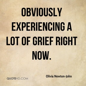 Olivia Newton-John  - obviously experiencing a lot of grief right now.