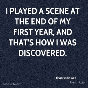 I played a scene at the end of my first year, and that's how I was discovered.