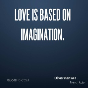 Love is based on imagination.