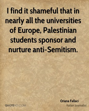 Oriana Fallaci - I find it shameful that in nearly all the universities of Europe, Palestinian students sponsor and nurture anti-Semitism.