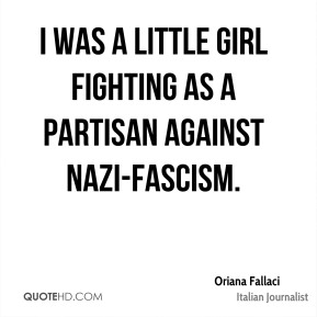 I was a little girl fighting as a partisan against Nazi-Fascism.
